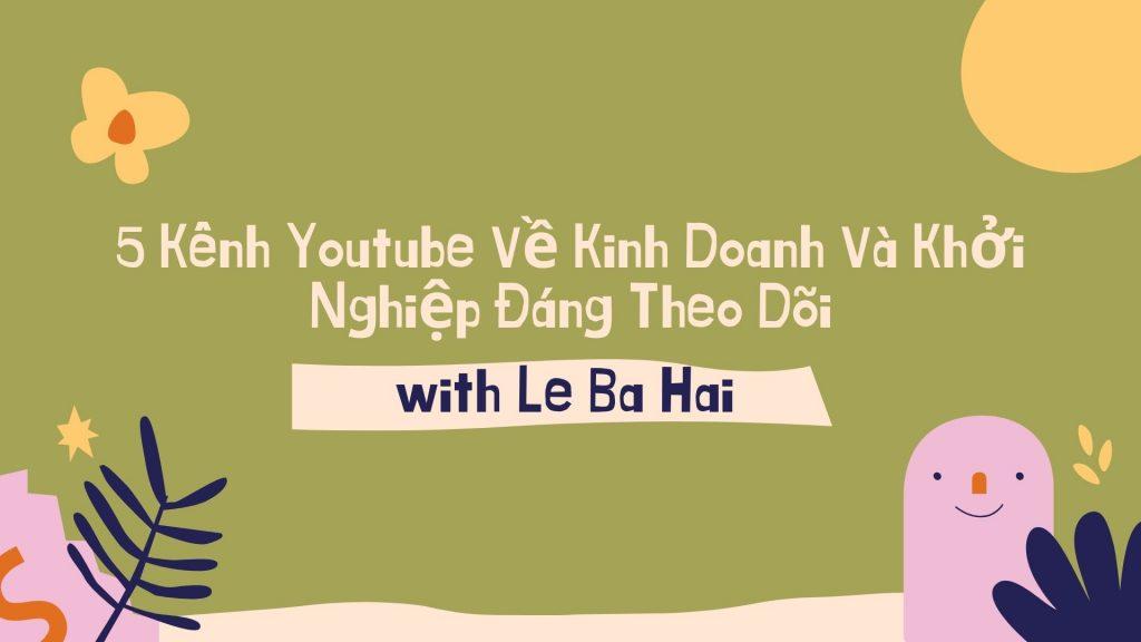 5 Kênh Youtube Về Kinh Doanh Và Khởi Nghiệp Đáng Theo Dõi